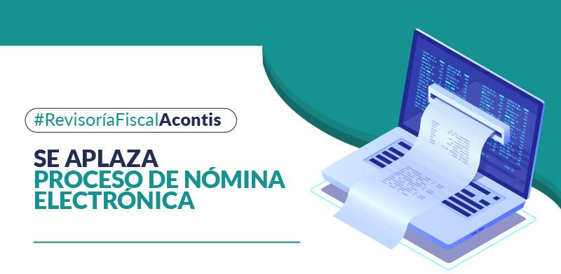 Se aplaza proceso de nómina electrónica y documento soporte en adquisiciones a sujetos no obligados a expedir factura o documento equivalente